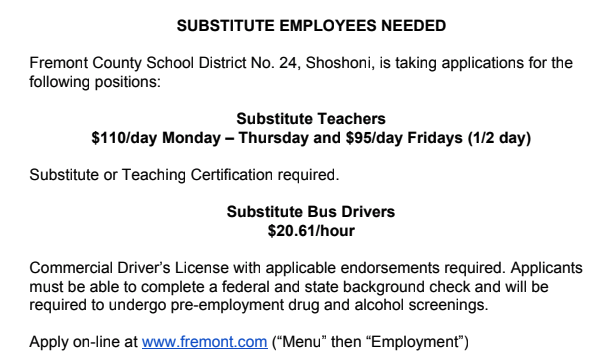 Substitute teachers and bus drivers needed. Call 307-876-2583 for more information.